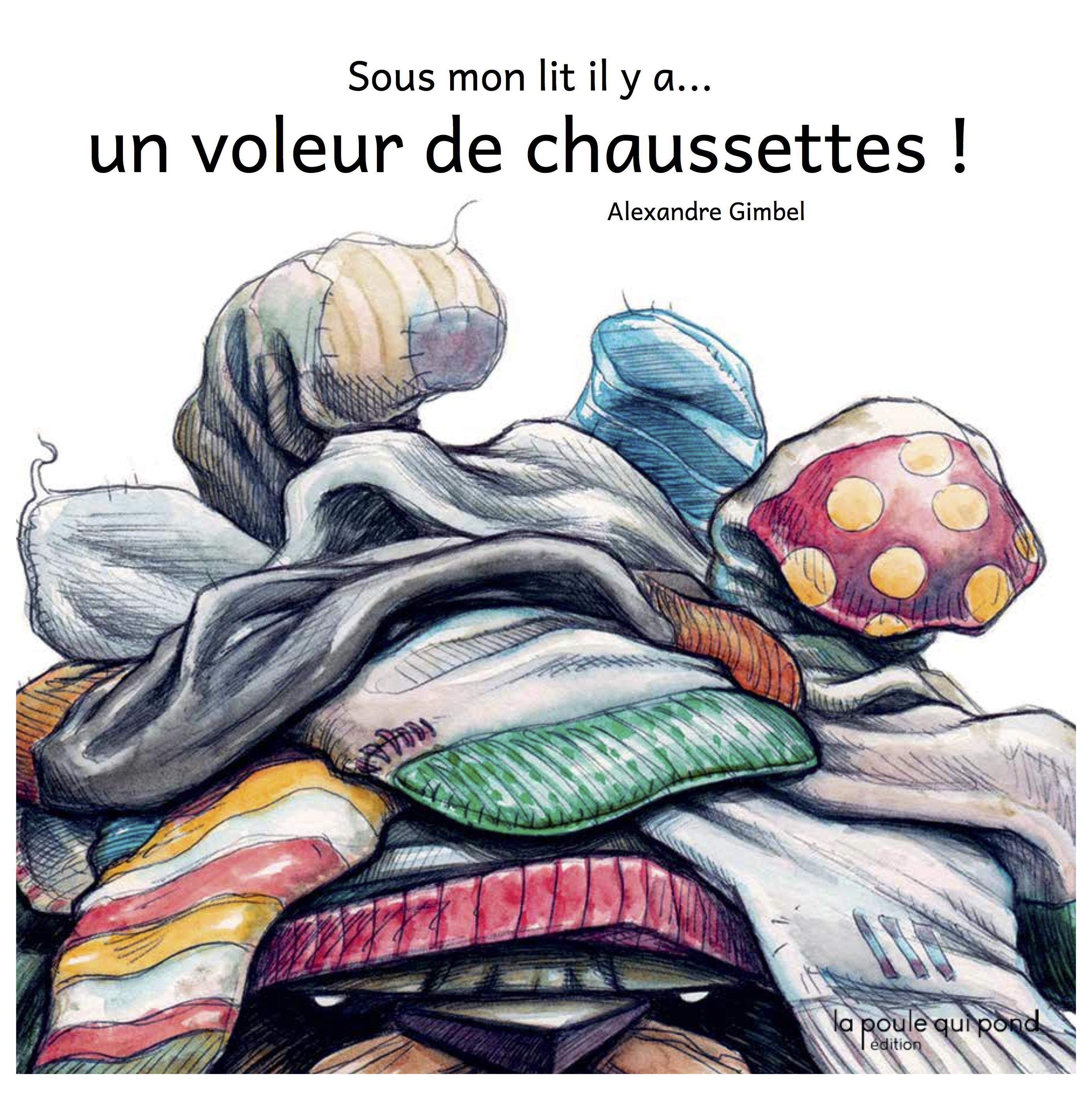 Sous mon lit il y a un voleur de chaussettes par Alexandre Gimbel - éditions la poule qui pond